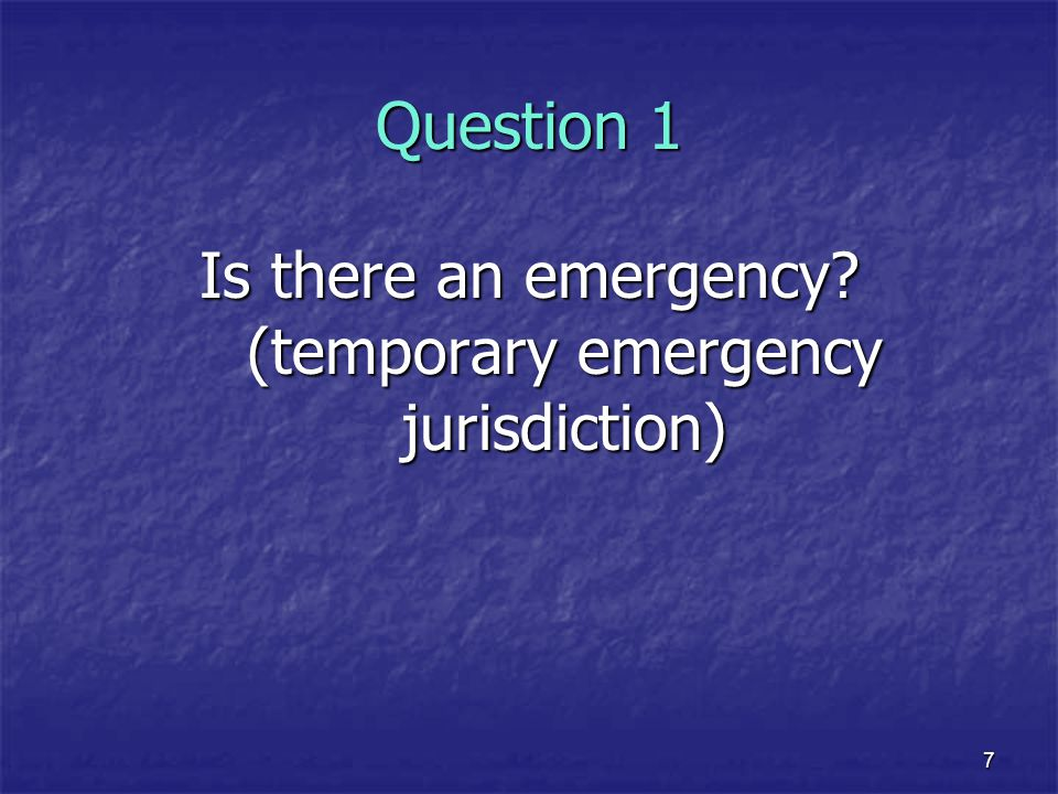 Is there an emergency (temporary emergency jurisdiction)
