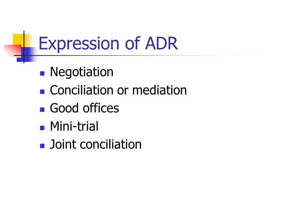 Expression of ADR Negotiation Conciliation or mediation Good offices