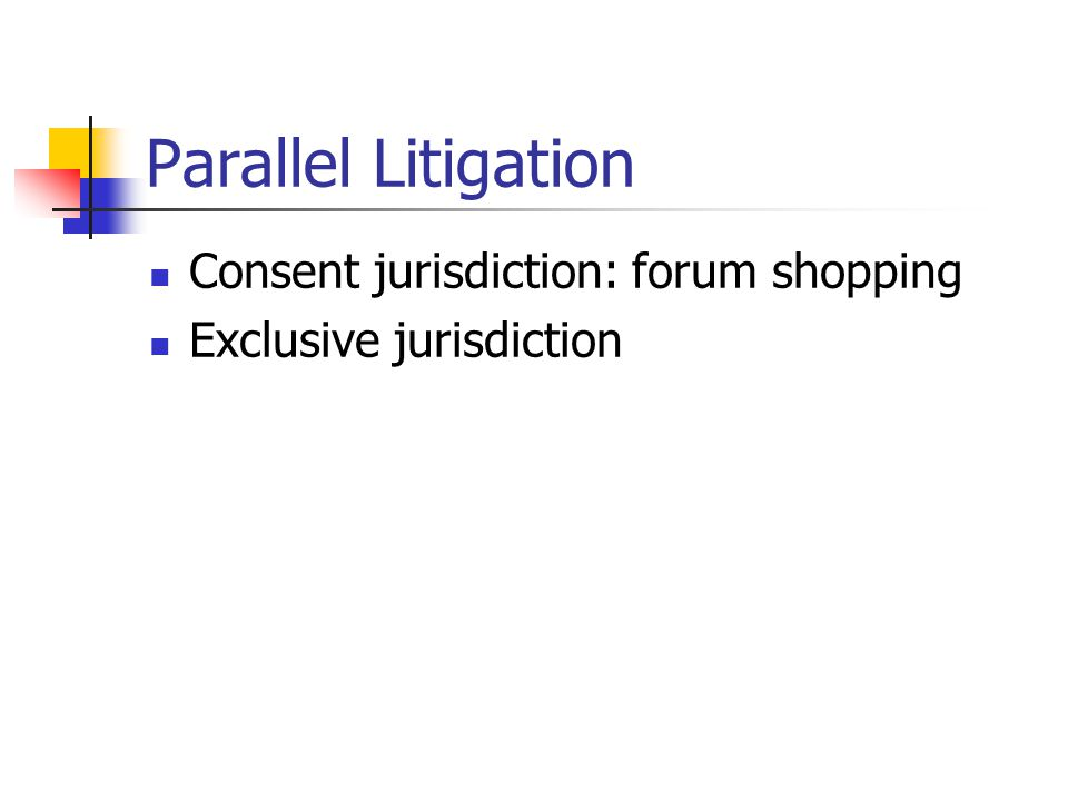 Parallel Litigation Consent jurisdiction: forum shopping