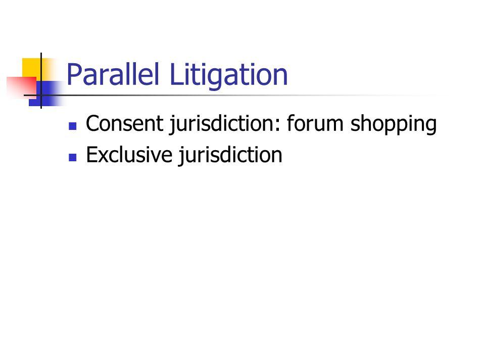 Parallel Litigation Consent jurisdiction: forum shopping
