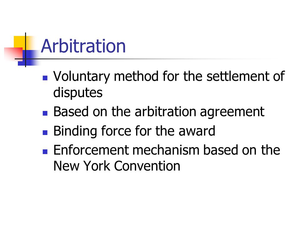 Arbitration Voluntary method for the settlement of disputes