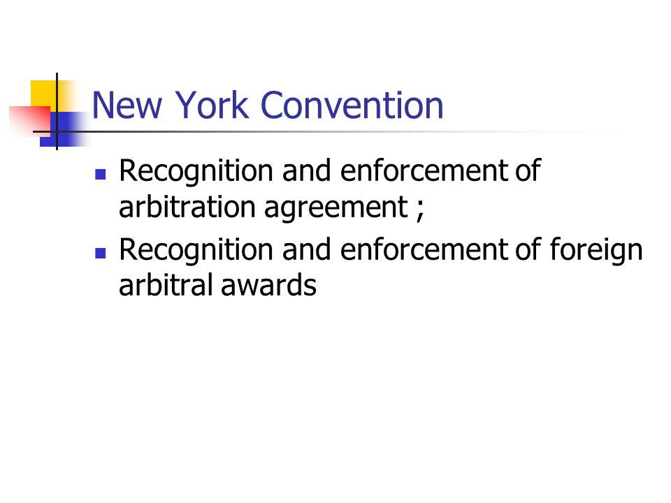 New York Convention Recognition and enforcement of arbitration agreement ; Recognition and enforcement of foreign arbitral awards.