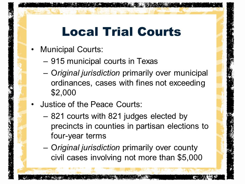 Local Trial Courts Municipal Courts: 915 municipal courts in Texas