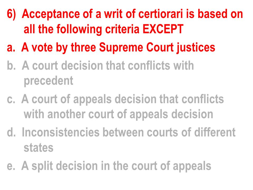 6) Acceptance of a writ of certiorari is based on all the following criteria EXCEPT a.