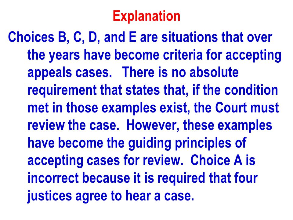 Explanation Choices B, C, D, and E are situations that over the years have become criteria for accepting appeals cases.