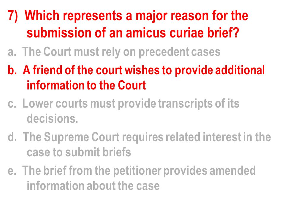 7) Which represents a major reason for the submission of an amicus curiae brief
