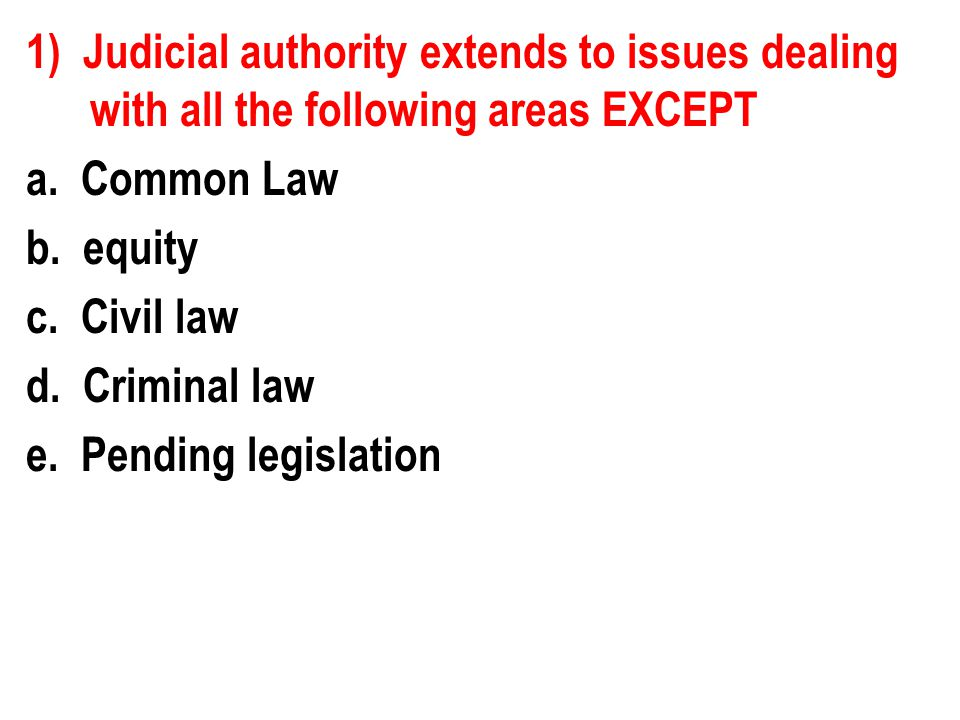 1) Judicial authority extends to issues dealing with all the following areas EXCEPT a.