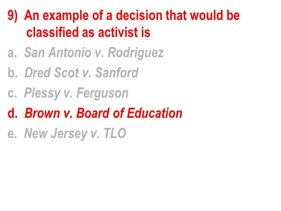 9) An example of a decision that would be classified as activist is a