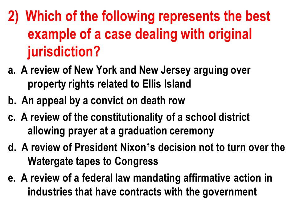 2) Which of the following represents the best example of a case dealing with original jurisdiction