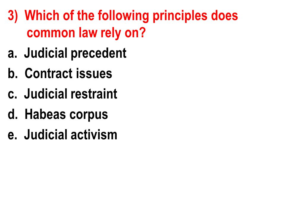 3) Which of the following principles does common law rely on. a