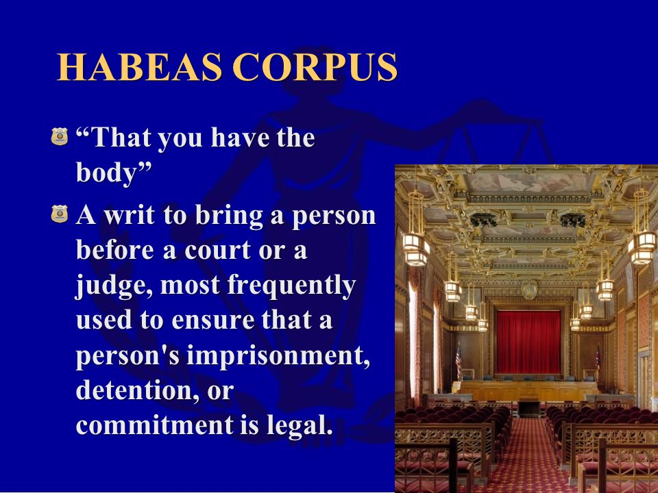 HABEAS CORPUS That you have the body