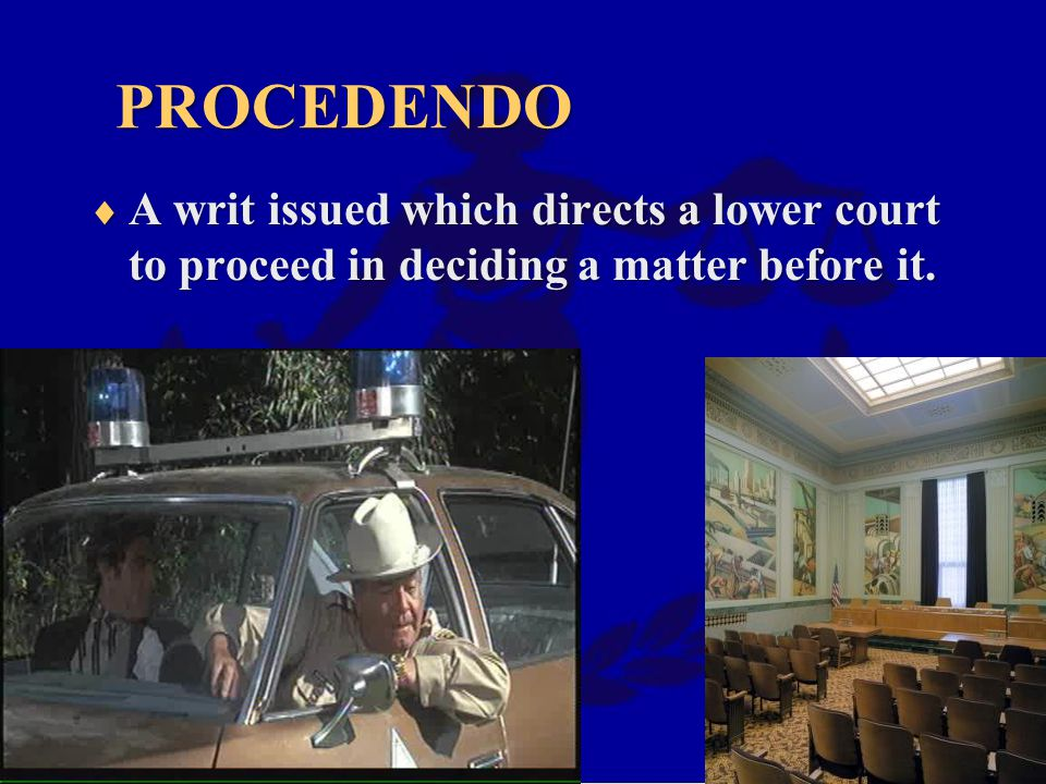 PROCEDENDO A writ issued which directs a lower court to proceed in deciding a matter before it.