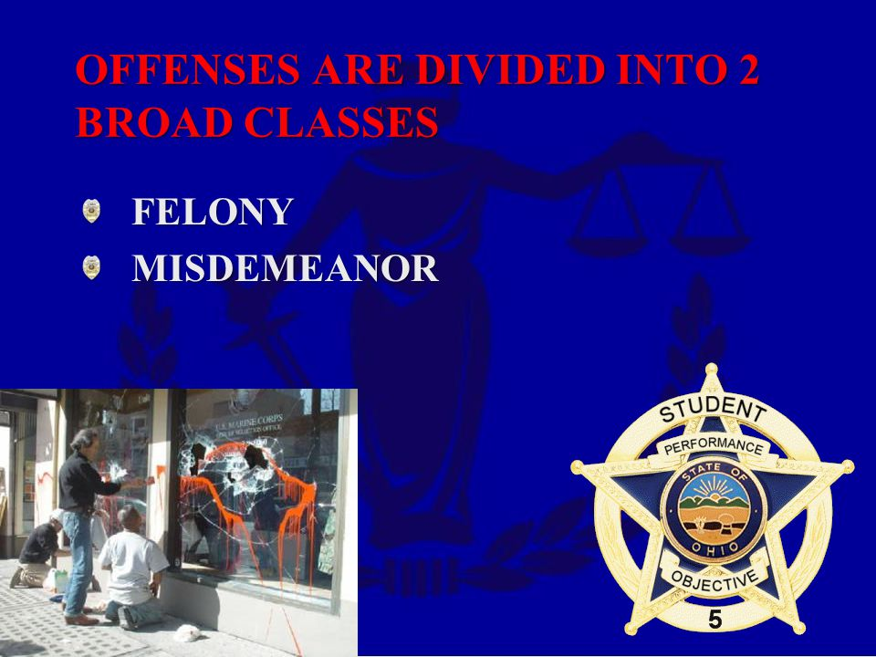 OFFENSES ARE DIVIDED INTO 2 BROAD CLASSES