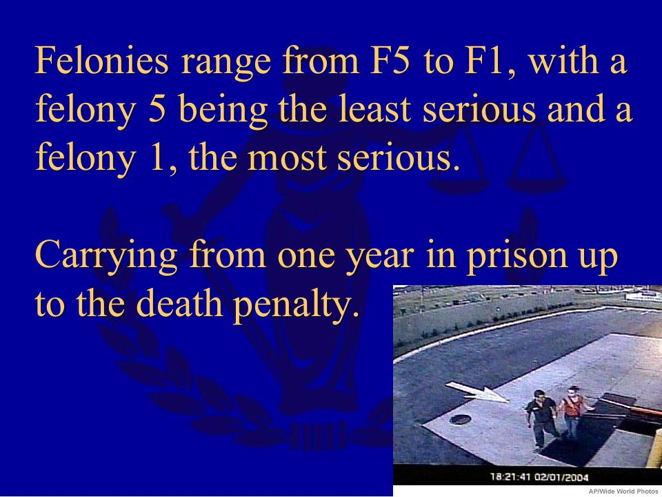 Felonies range from F5 to F1, with a felony 5 being the least serious and a felony 1, the most serious.
