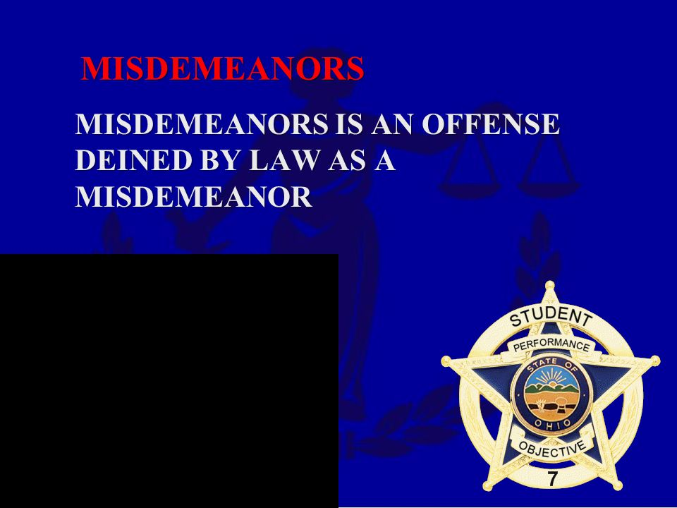 MISDEMEANORS MISDEMEANORS IS AN OFFENSE DEINED BY LAW AS A MISDEMEANOR