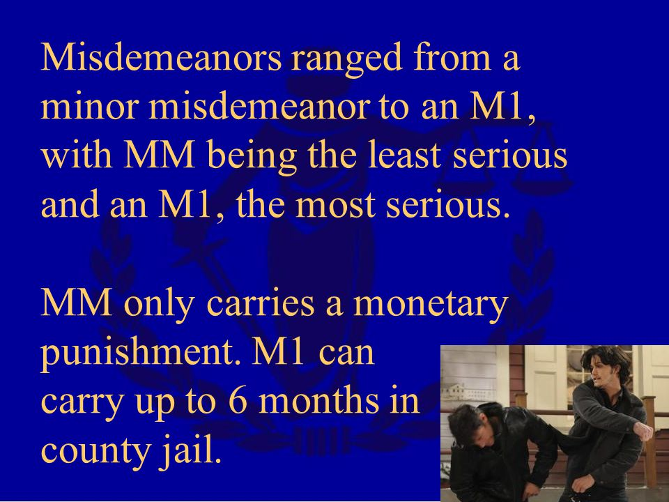 Misdemeanors ranged from a minor misdemeanor to an M1, with MM being the least serious and an M1, the most serious.