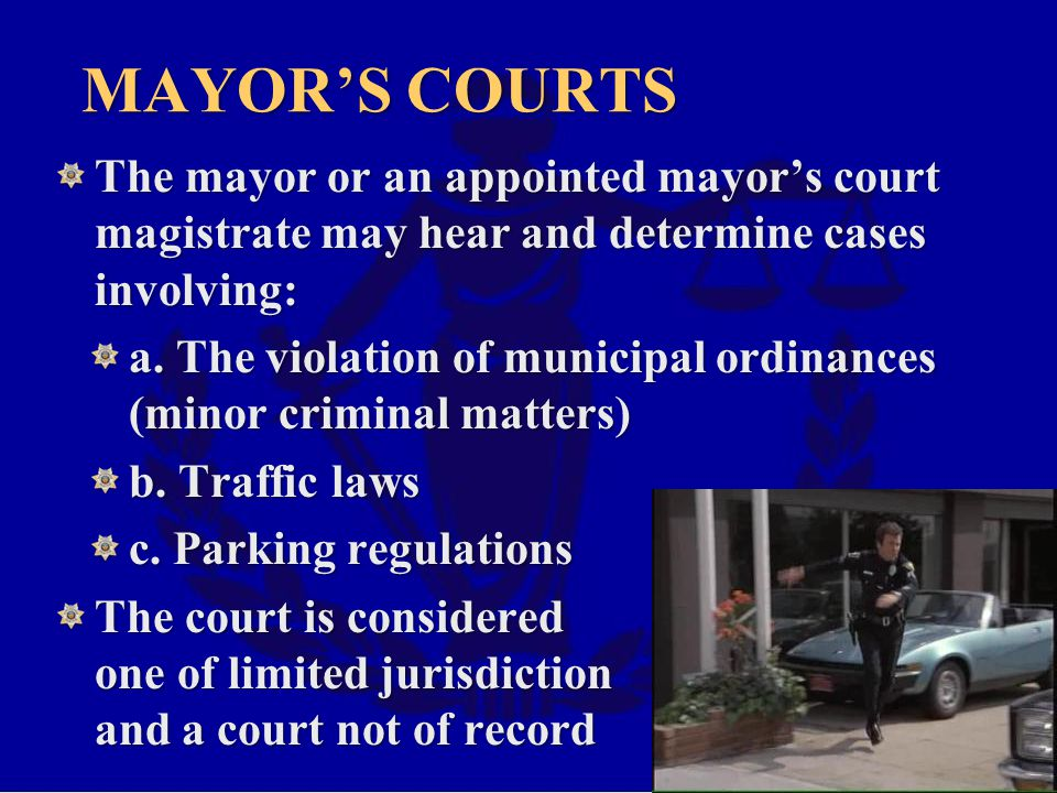 Mayor's courts The mayor or an appointed mayor's court magistrate may hear and determine cases involving: