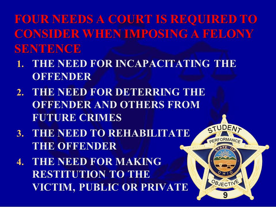 FOUR NEEDS A COURT IS REQUIRED TO CONSIDER WHEN IMPOSING A FELONY SENTENCE