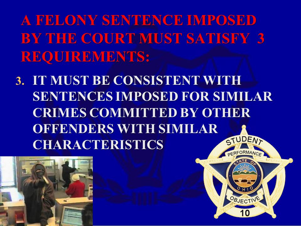 A FELONY SENTENCE IMPOSED BY THE COURT MUST SATISFY 3 REQUIREMENTS: