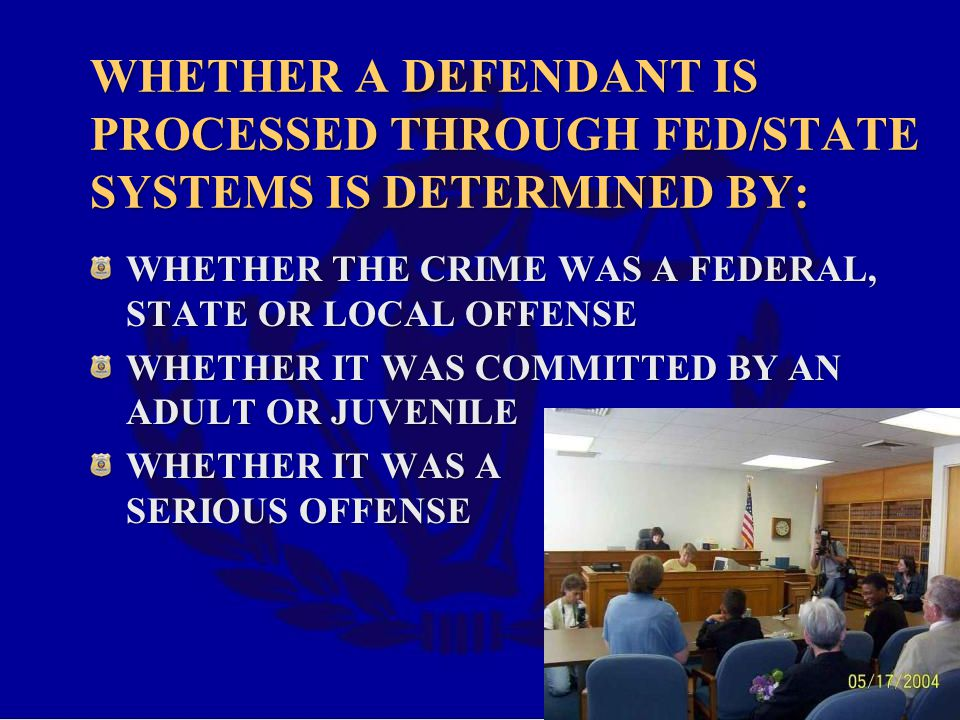 WHETHER A DEFENDANT IS PROCESSED THROUGH FED/STATE SYSTEMS IS DETERMINED BY: