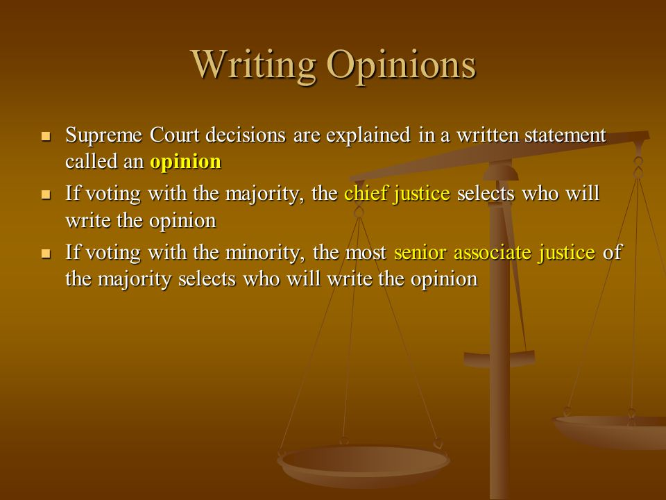 Writing Opinions Supreme Court decisions are explained in a written statement called an opinion.