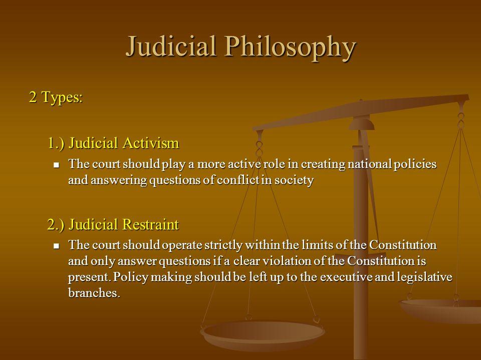 Judicial Philosophy 2 Types: 1.) Judicial Activism