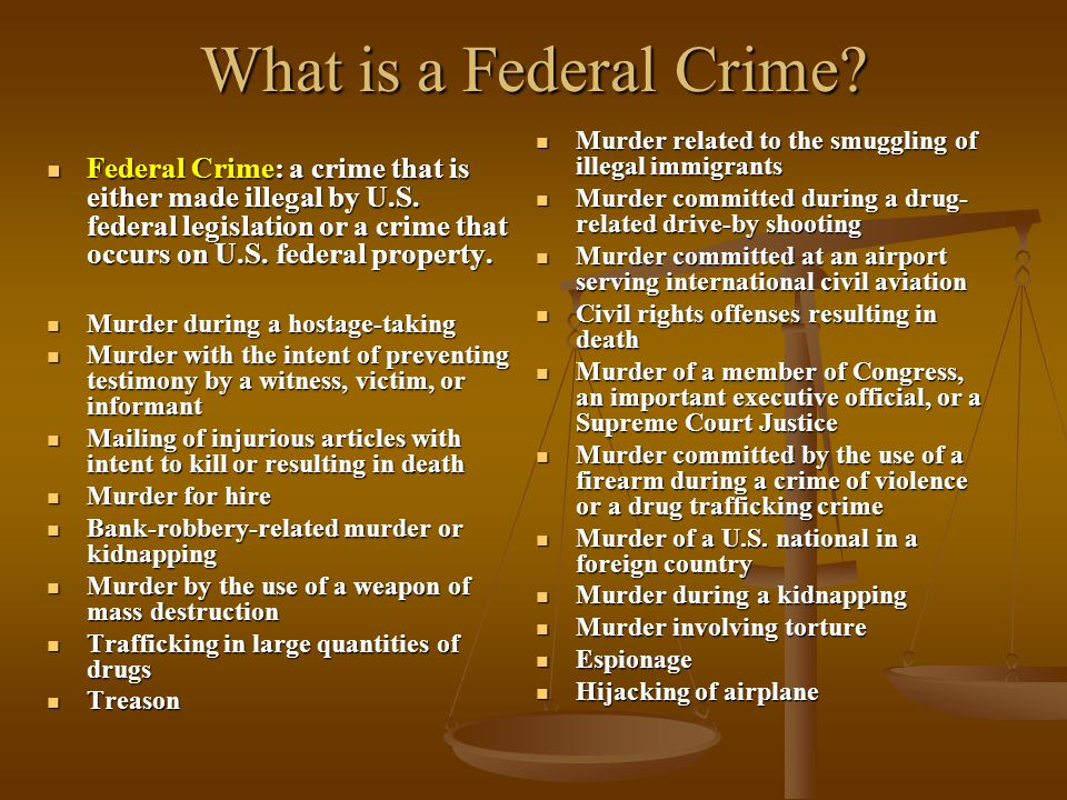 What is a Federal Crime Murder related to the smuggling of illegal immigrants. Murder committed during a drug-related drive-by shooting.