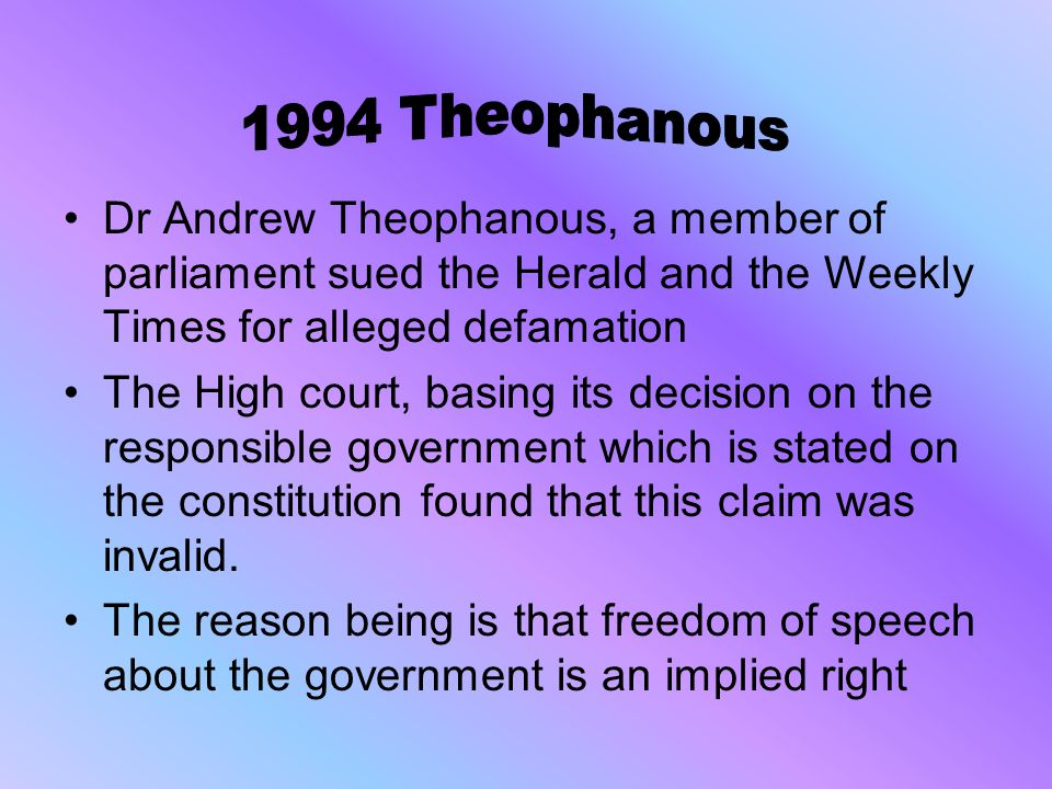 1994 Theophanous Dr Andrew Theophanous, a member of parliament sued the Herald and the Weekly Times for alleged defamation.