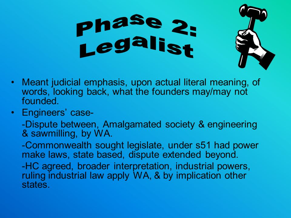 Phase 2: Legalist. Meant judicial emphasis, upon actual literal meaning, of words, looking back, what the founders may/may not founded.