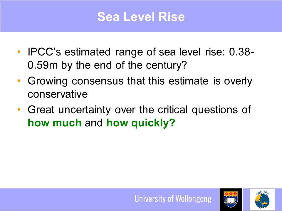 Sea Level Rise IPCC's estimated range of sea level rise: 0.38-0.59m by the end of the century