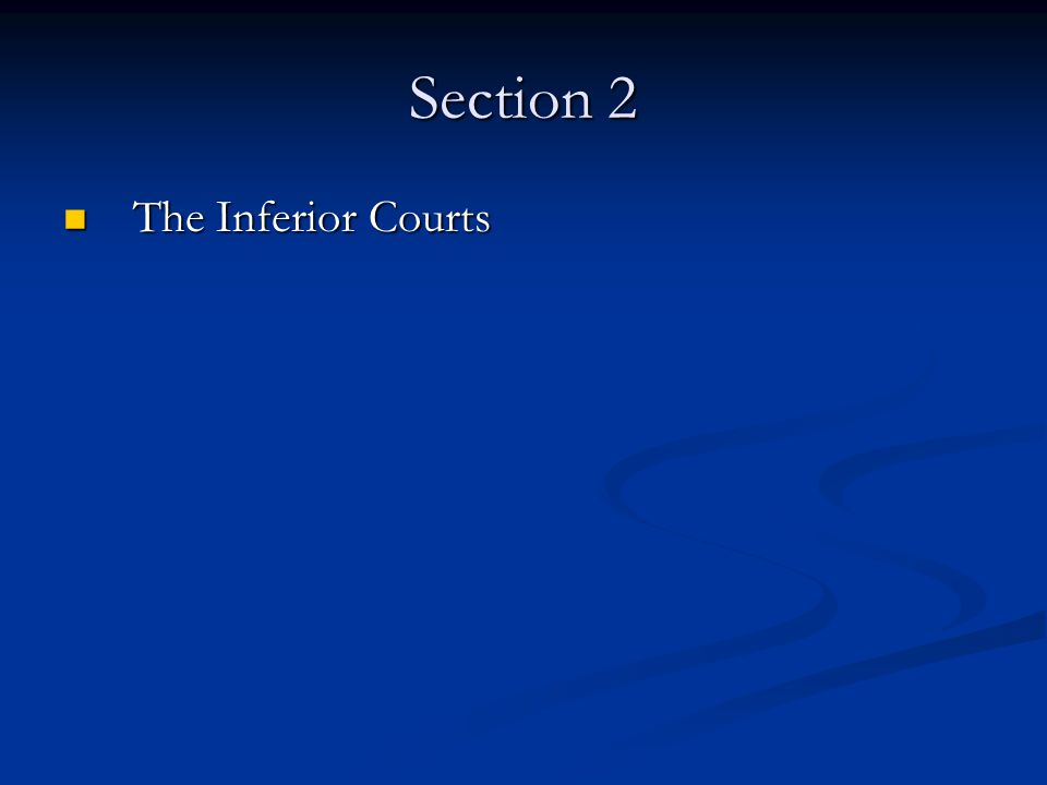 Section 2 The Inferior Courts