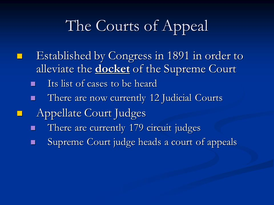 The Courts of Appeal Established by Congress in 1891 in order to alleviate the docket of the Supreme Court.