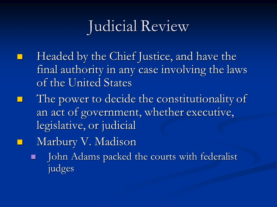 Judicial Review Headed by the Chief Justice, and have the final authority in any case involving the laws of the United States.