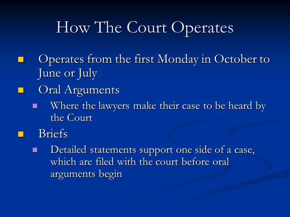 How The Court Operates Operates from the first Monday in October to June or July. Oral Arguments.