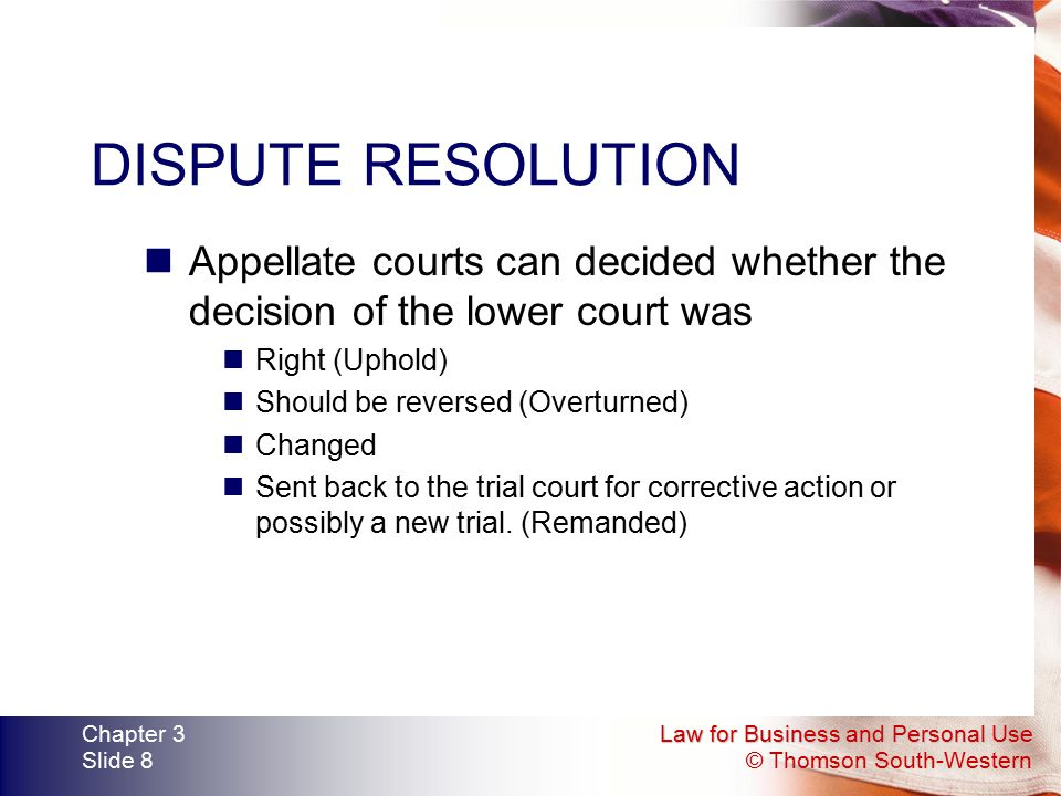 DISPUTE RESOLUTION Appellate courts can decided whether the decision of the lower court was. Right (Uphold)