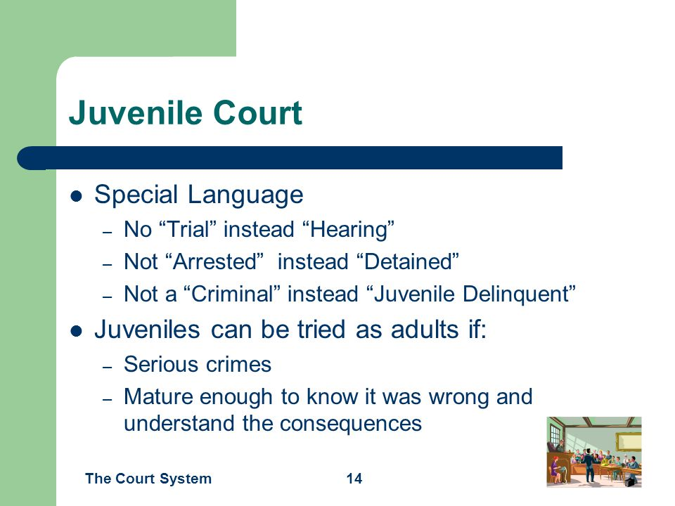 Juvenile Court Special Language Juveniles can be tried as adults if:
