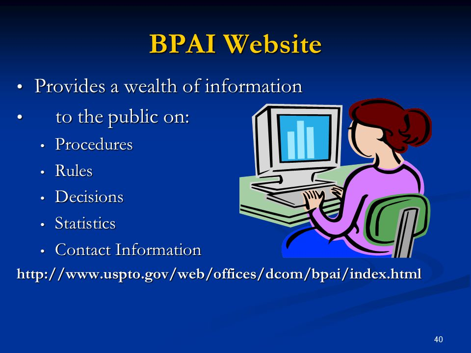 BPAI Website Provides a wealth of information to the public on: