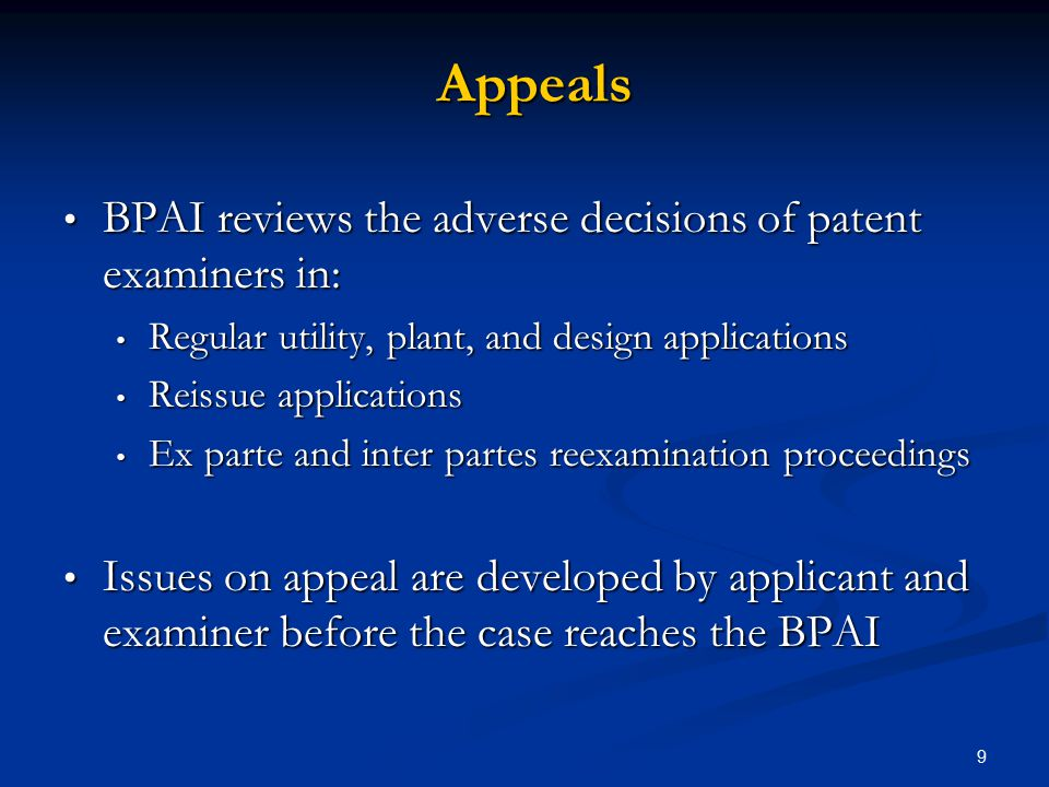 Appeals BPAI reviews the adverse decisions of patent examiners in: