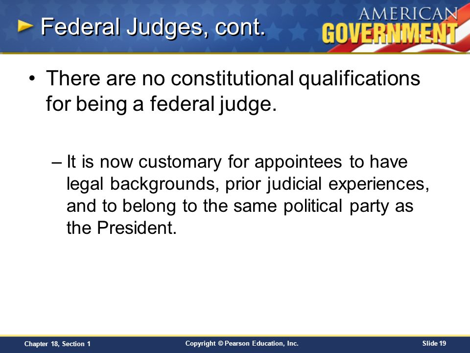 Federal Judges, cont. There are no constitutional qualifications for being a federal judge.