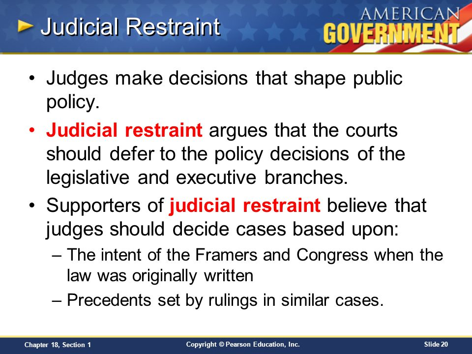 Judicial Restraint Judges make decisions that shape public policy.