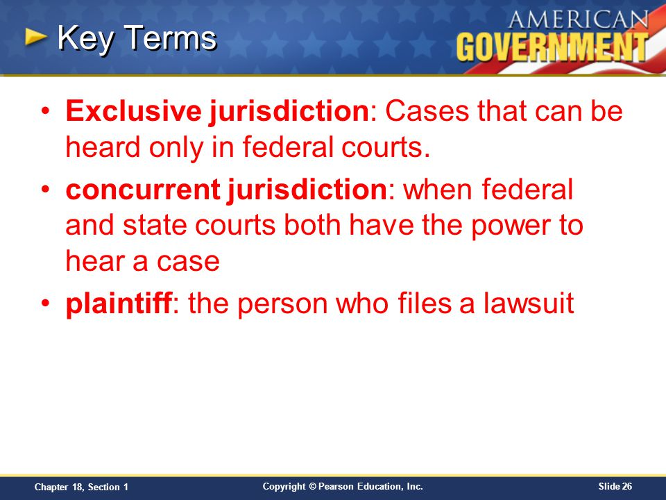 Key Terms Exclusive jurisdiction: Cases that can be heard only in federal courts.