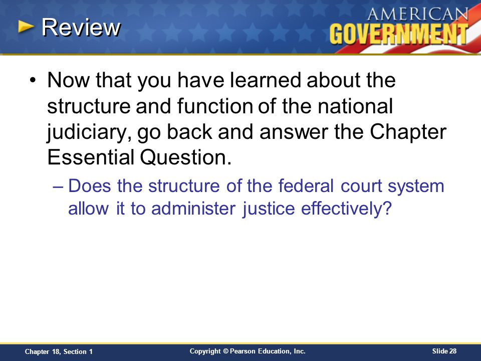 Review Now that you have learned about the structure and function of the national judiciary, go back and answer the Chapter Essential Question.