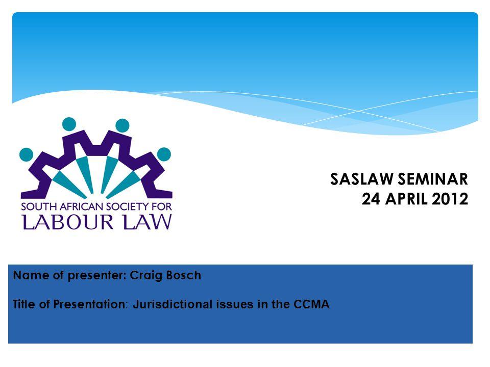 SASLAW SEMINAR 24 APRIL 2012 Name of presenter: Craig Bosch