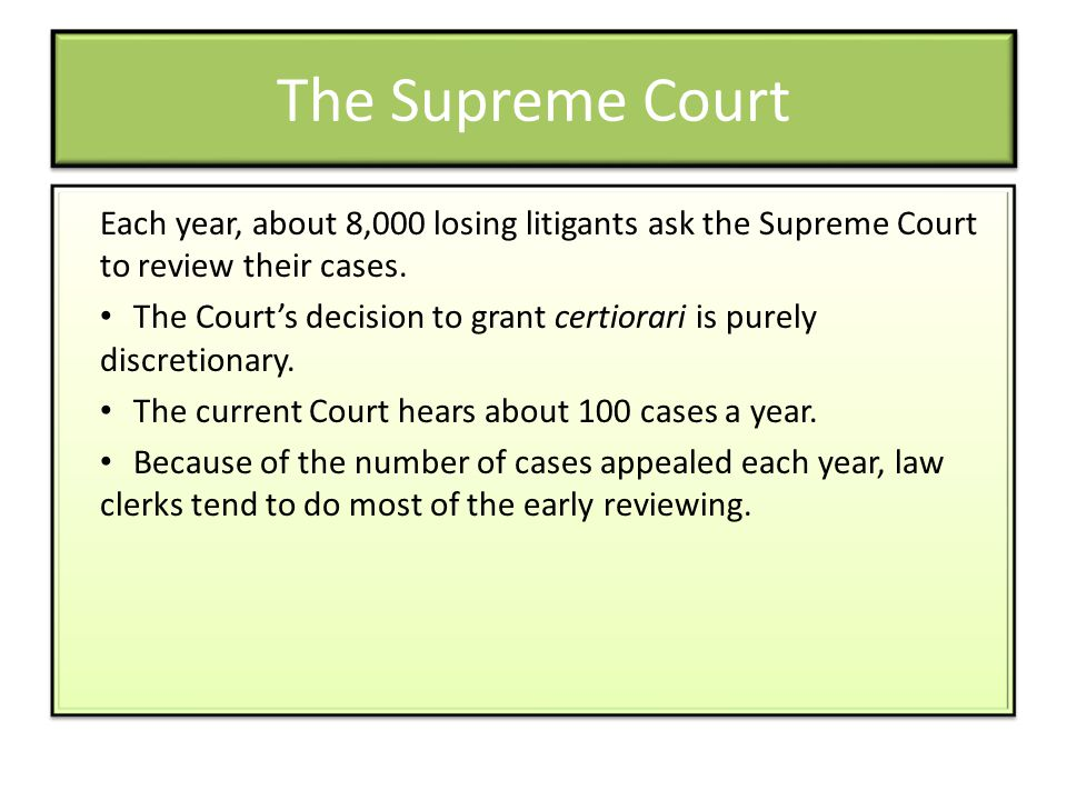 The Supreme Court Each year, about 8,000 losing litigants ask the Supreme Court to review their cases.