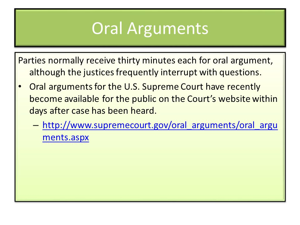 Oral Arguments Parties normally receive thirty minutes each for oral argument, although the justices frequently interrupt with questions.