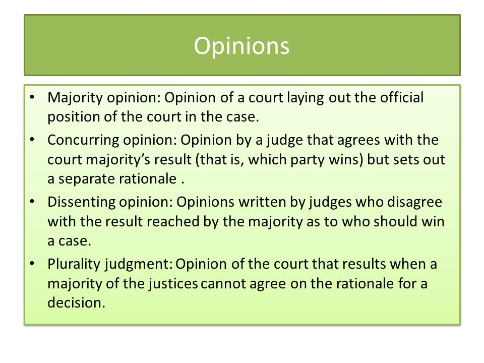 Opinions Majority opinion: Opinion of a court laying out the official position of the court in the case.