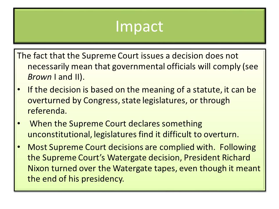 Impact The fact that the Supreme Court issues a decision does not necessarily mean that governmental officials will comply (see Brown I and II).