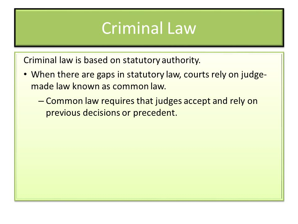 Criminal Law Criminal law is based on statutory authority.