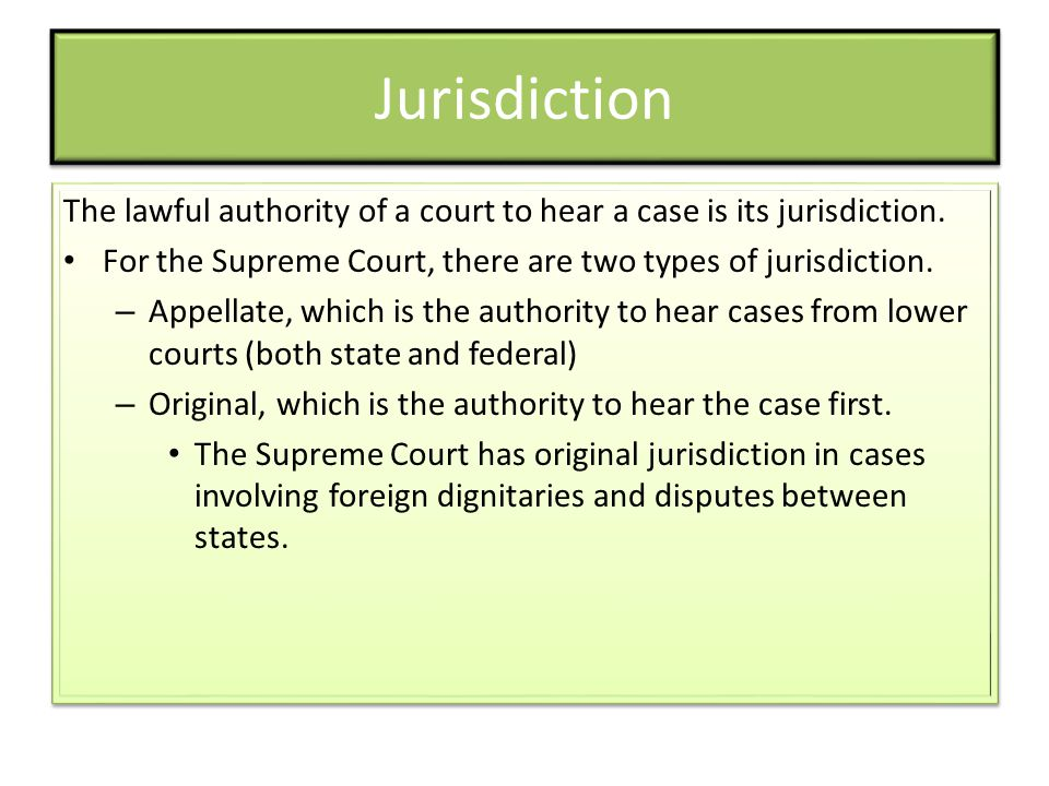 Jurisdiction The lawful authority of a court to hear a case is its jurisdiction. For the Supreme Court, there are two types of jurisdiction.