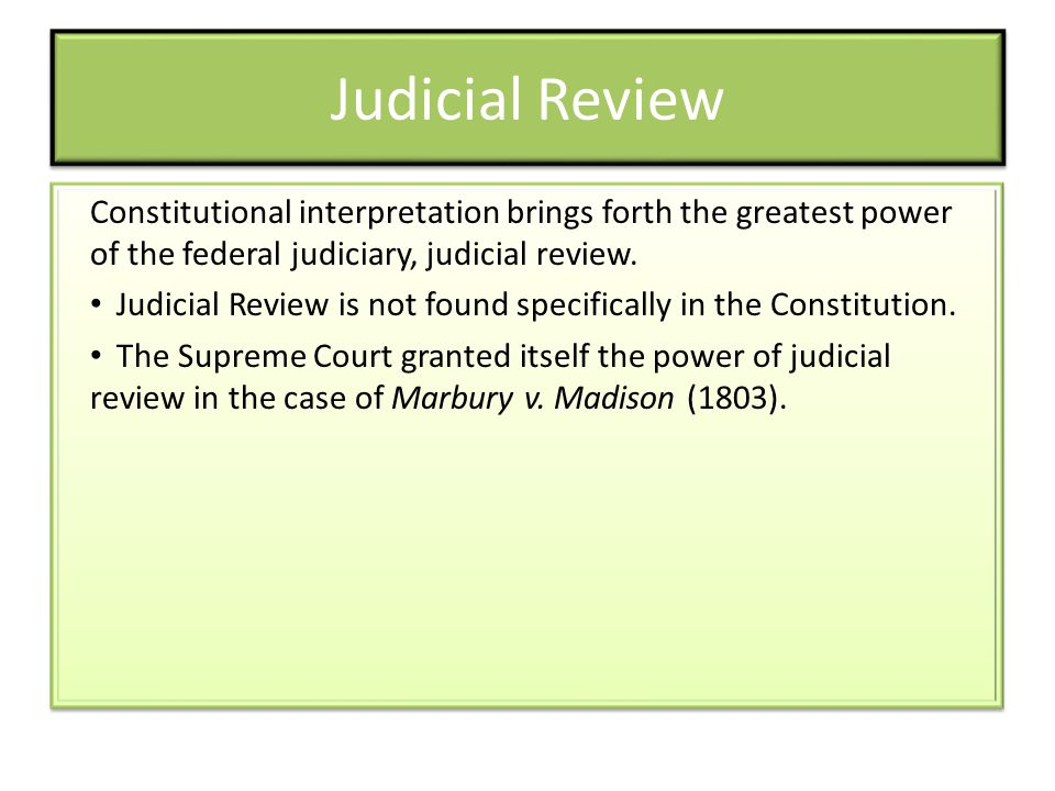 Judicial Review Constitutional interpretation brings forth the greatest power of the federal judiciary, judicial review.